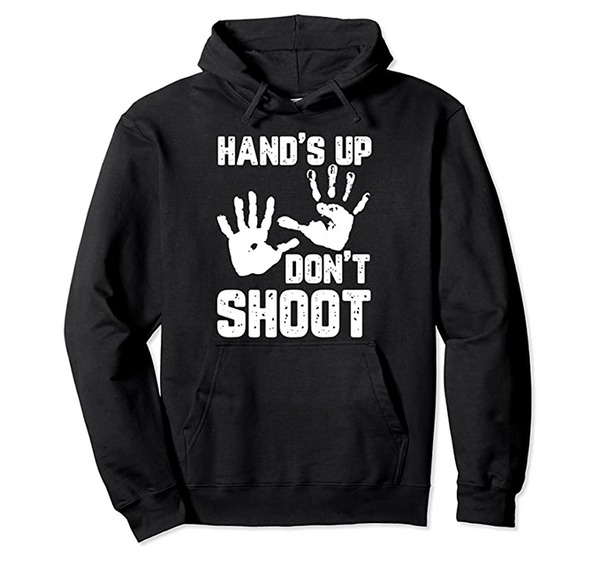 Hands Up Don't Shoot Hoodie