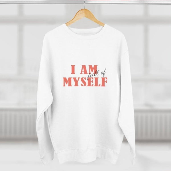 A women's white crewneck sweatshirt with a quote I am full of myself