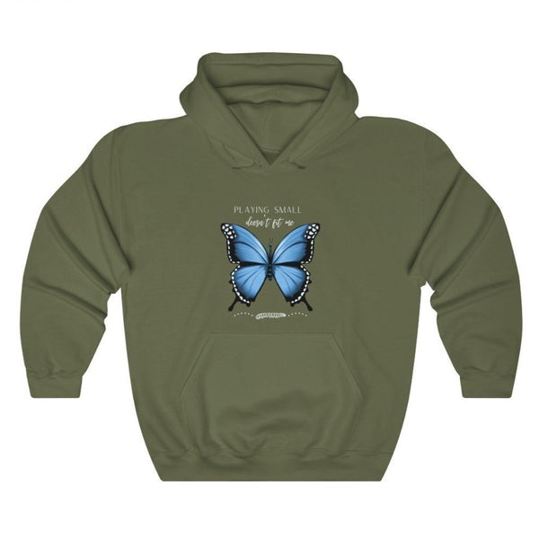 An army green hoodie with a butterfly design and quote Playing small doesn't fit me