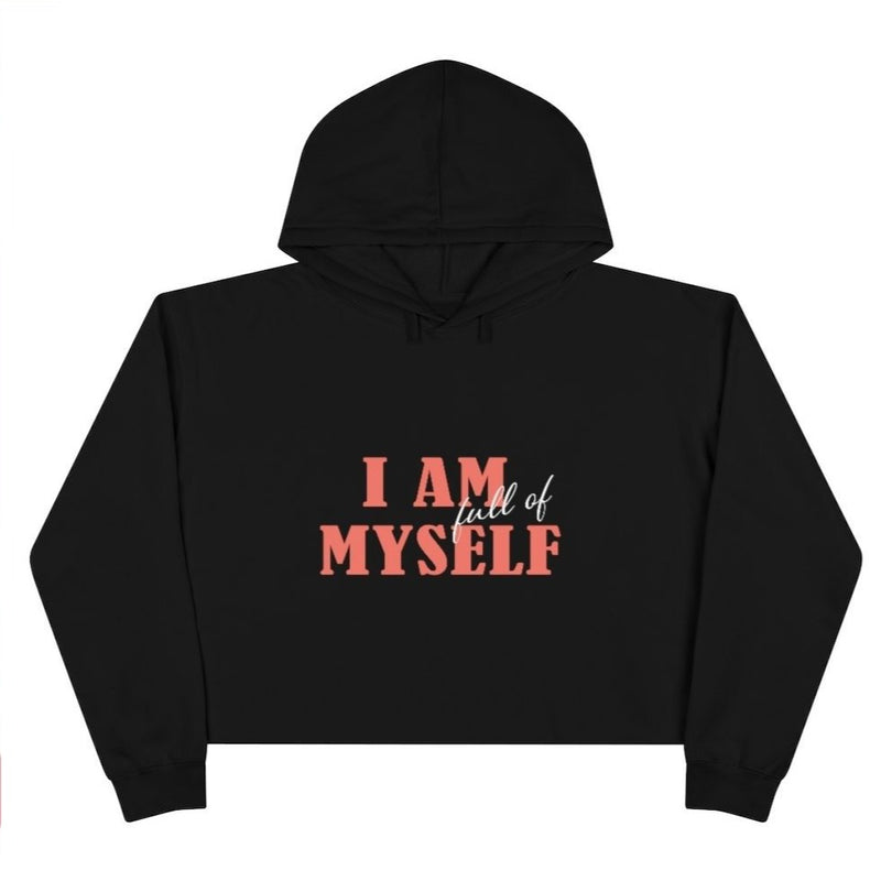 A black hoodie with a crop hoodie with a quote I am full of myself