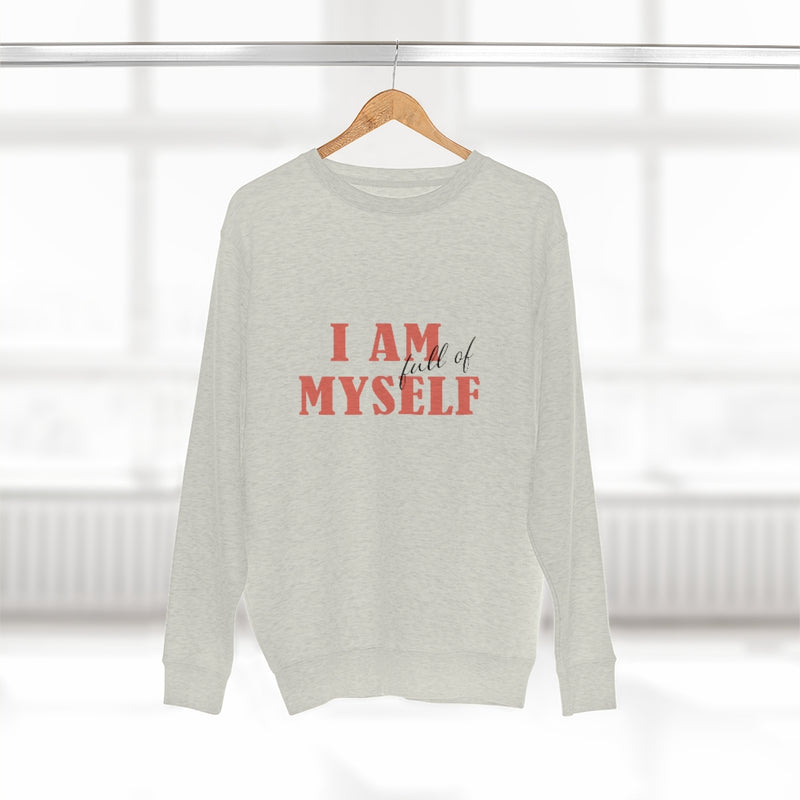 A women's  crewneck sweatshirt with a quote I am full of myself
