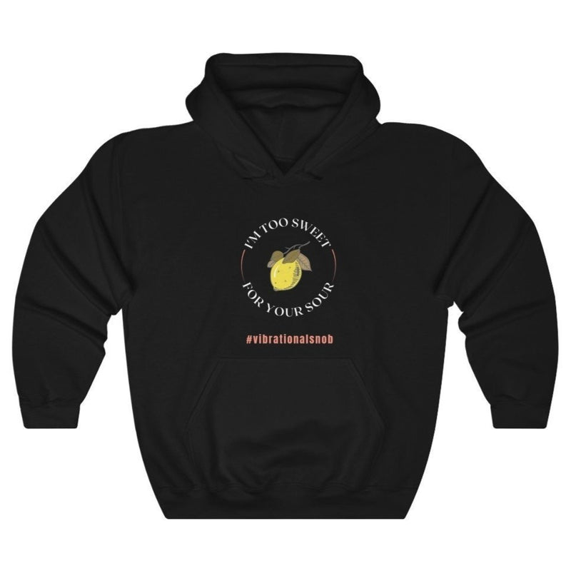 A  hoodie in black with a design Im too sweet for your sour , #vibrationla snob, and lemon.