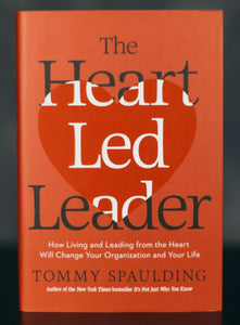 The Heart Led Leader: How Living and Leading from the Heart Will Change Your Organization and Your Life - Signed by Author Tommy Spaulding (HC)