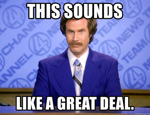 """Ron Burgundy meme, """"this sounds like a great deal"""""""