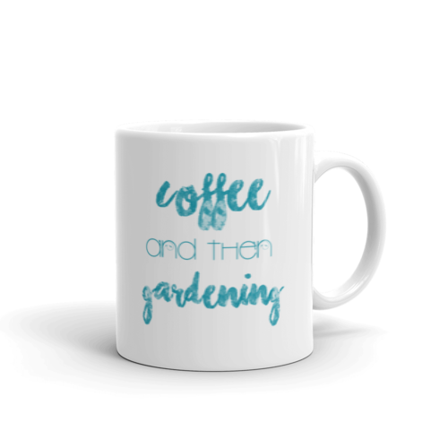 """Coffee and then Gardening"" Mug"