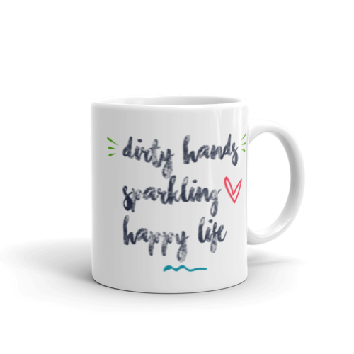 """Dirty Hands, Sparkling Heart, Happy Life"" Mug"