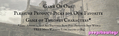 Game of Ohs: Pleasure Product Picks for Our Favorite Game of Thrones Characters