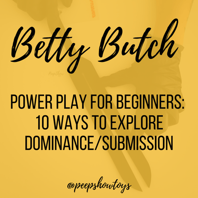 Power Play for Beginners: 10 Ways to Explore Dominance/Submission