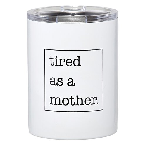 """Tired as a Mother"" Tumbler"