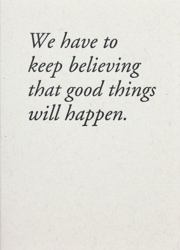 Keep Believing Good Things