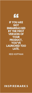 If you are not embarrassed by the first version of your product, you've launched too late Bookmark by Inspiremarks