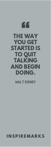 The way you get started is to quit talking and start doing Bookmark by Inspiremarks