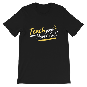 Teaching Your Heart Out! Unisex T-Shirt
