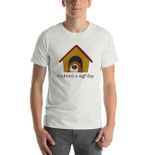 Load image into Gallery viewer, It's been a ruff day Short-Sleeve Unisex T-Shirt