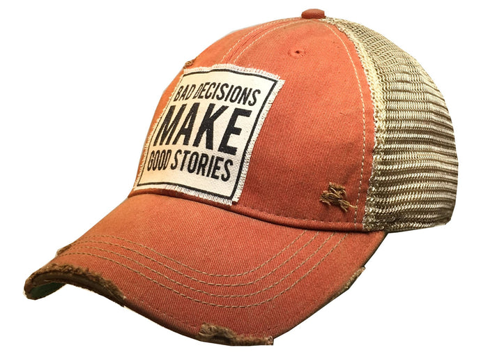 Bad Decisions Make Good Stories  These Vintage Life trucker hats are the cutest hats around!  Made of breathable fabric, our hats provide a relaxed everyday fit.  Features an adjustable snapback strap. Unisex hat.  Distressed orange.
