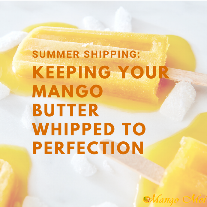 Summer Shipping- Keeping Your Mango Butter Whipped To Perfection