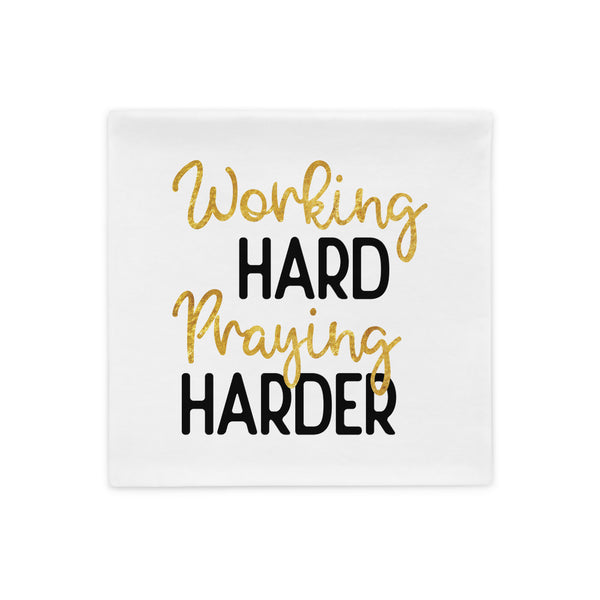 Working Hard Praying Harder | Pillow Case
