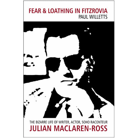 Fear and Loathing in Fitzrovia: The Bizarre Life of Writer, Actor, Soho Raconteur Julian Maclaren-Ross