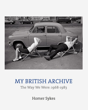 HOMER SYKES: My British Archive: The Way We Were 1968-1983