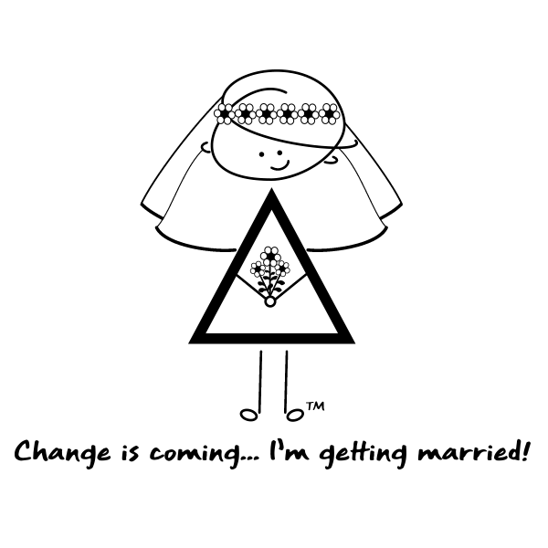 Change is coming ... I'm getting married!