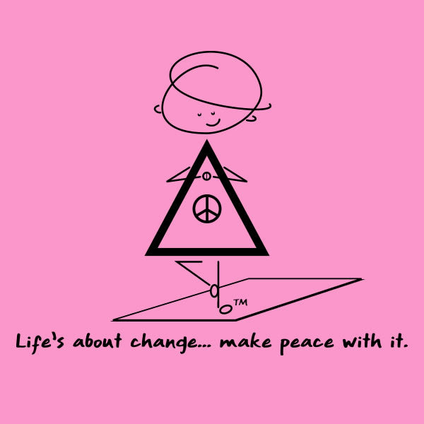 Life's About Change ... Make Peace With It