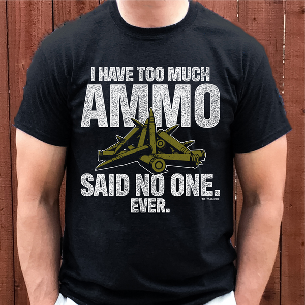 NEVER TOO MUCH AMMO