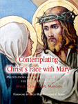 Contemplating Christ's Face with Mary
