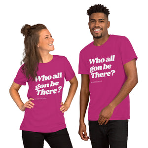 Who All Gon Be There T-Shirt