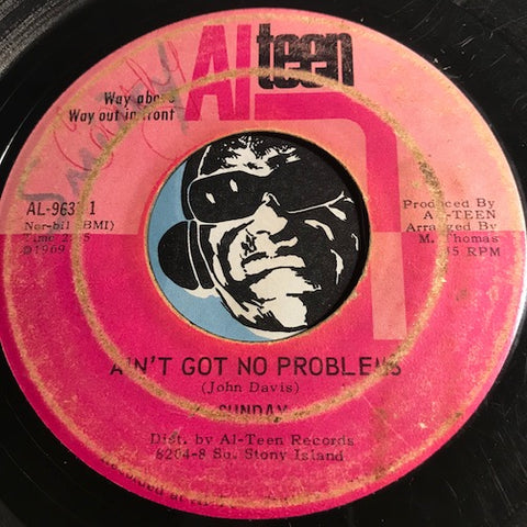 Sunday - Ain't Got No Problems b/w Where Did He Come From - Alteen #9631 - Northern Soul