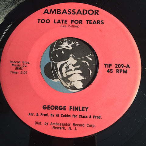 George Finley - Too Late For Tears b/w Bronco - Ambassador #209 -  Soul - R&B Soul