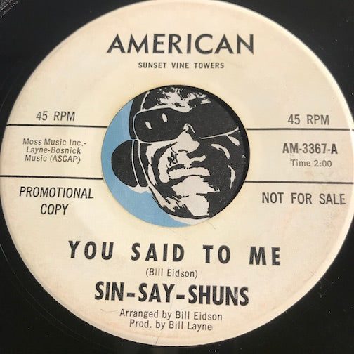 Sin-Say-Shuns - You Said To Me b/w Bring Back My Good Times - American #3367 - Garage Rock