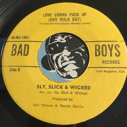 Sly Slick & Wicked - Love Gonna Pack Up (And Walk Out) b/w Confessin A Feelin - Bad Boys #1001 - Chicano Soul - Sweet Soul