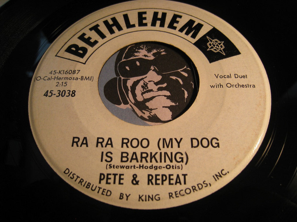 Pete & Repeat - Ra Ra Roo (My Dog Is Barking) b/w Girl You Had A Thing Goin - Bethlehem #3038 - R&B