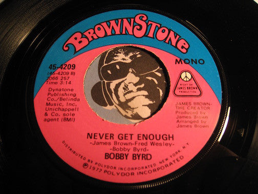 Bobby Byrd - Never Get Enough b/w Sayin It And Doin It Are Two Different Things - Brownstone #4209 - Funk