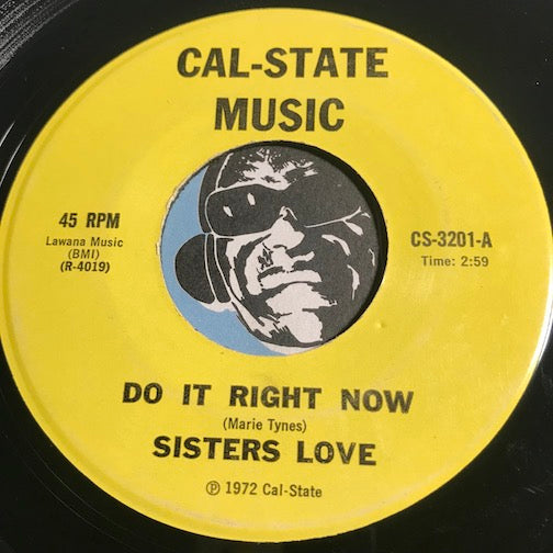 Sisters Love - Do It Right Now b/w same - Cal State Music #3201 - Soul
