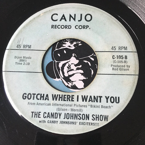 Candy Johnson Show – Gotcha Where I Want You b/w Because You're You – Canjo #105 - Garage Rock - Surf