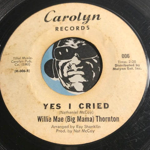 WIllie Mae (Big Mama) Thornton - Yes I Cried b/w Mercy - Carolyn #006 - R&B