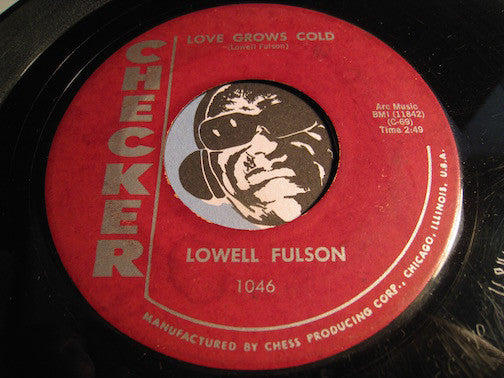 Lowell Fulson - Love Grows Cold b/w Troubles With The Blues - Checker #1046 - R&B Soul