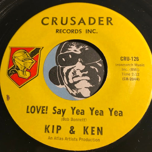Kip & Ken - Love Say Yea Yea Yea b/w No Room To Cry - Crusader #126 - Rock n Roll - Soul