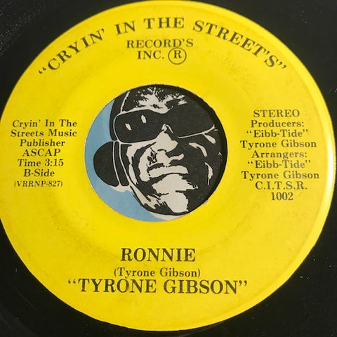 Tyrone Gibson - Ronnie b/w Be Glad - Cryin In The Streets #1002 - Modern Soul