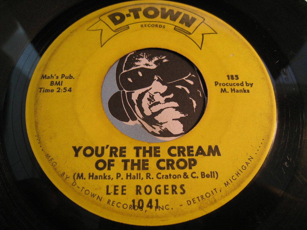 Lee Rogers - You're The Cream Of The Crop b/w Somebody Else Will - D-Town #1041 - Northern Soul
