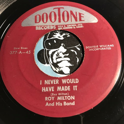 Roy Milton - I Never Would Have Made It b/w I Want To Go Home - Dootone #377 - R&B - Blues