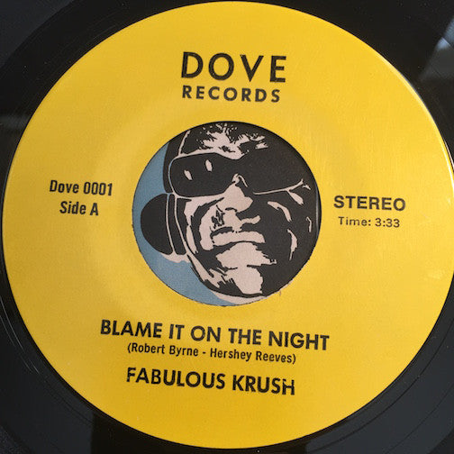 Fabulous Krush - Blame It On The Night b/w All The Time - Dove #0001 - Soul