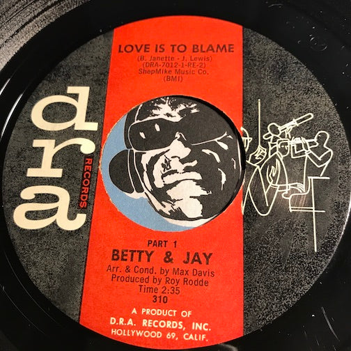 Betty & Jay - Love Is To Blame pt.1 b/w pt.2 - Dra #310 - Soul