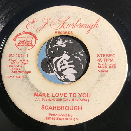 Scarbrough - Make Love To You (vocal) b/w same (instrumental) - #E.J. Scarbrough #101 - Modern Soul