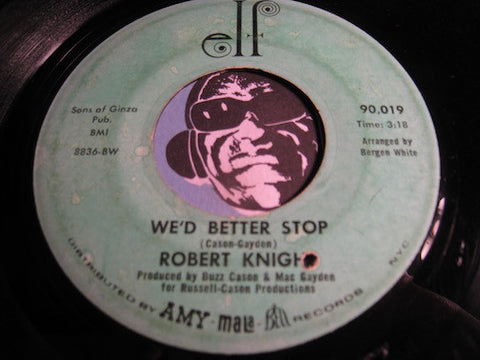 Robert Knight - We'd Better Stop b/w Isn't It Lonely Together - Elf #90019 - Soul