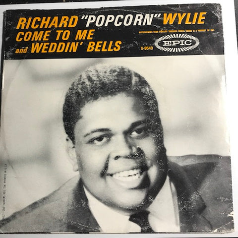Richard Popcorn Wylie - Come To Me b/w Weddin Bells - Epic #9543 - Soul