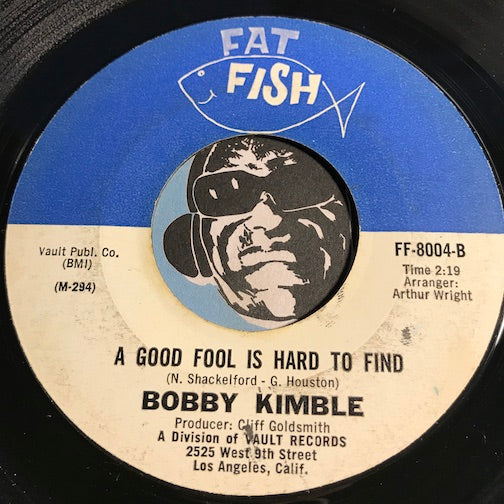 Bobby Kimble - A Good Fool Is Hard To Find b/w I Have Seniority - Fat Fish #8004 - Northern Soul - Soul
