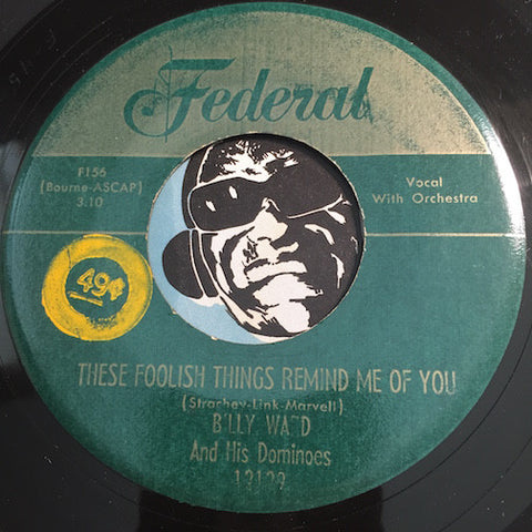 Billy Ward & Dominoes - These Foolish Things Remind Me Of You b/w Don't Leave Me This Way - Federal #12129 - Doowop