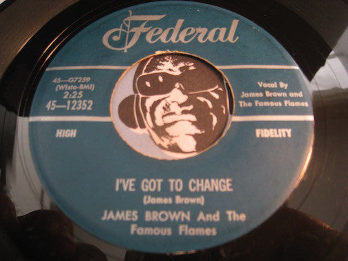James Brown & Famous Flames - It Hurts To Tell You b/w I've Got To Change - Federal #12352 - Doowop - R&B